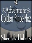Sherlock Holmes: The Adventure of the Golden Pince-Nez, Sir Arthur Conan Doyle