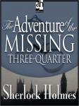 Sherlock Holmes: The Adventure of the Missing Three-Quarter, Sir Arthur Conan Doyle