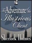 Sherlock Holmes: The Adventure of the Illustrious Client, Sir Arthur Conan Doyle