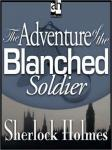 Sherlock Holmes: The Adventure of the Blanched Soldier, Sir Arthur Conan Doyle
