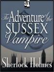 Sherlock Holmes: The Adventure of the Sussex Vampire, Sir Arthur Conan Doyle