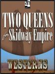 Two Queens for Skidway Empire, Dan Cushman