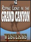 Roping Lions in the Grand Canyon, Zane Grey