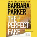 Perfect Fake: A Novel, Barbara Parker