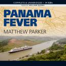 Panama Fever: The Epic Story of the Building of the Panama Canal, Matthew Parker