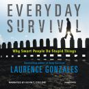 Everyday Survival: Why Smart People Do Stupid Things, Laurence Gonzales
