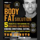 Body Fat Solution: Five Principles for Burning Fat, Building Lean Muscle, Ending Emotional Eating, and Maintaining Your Perfect Weight, Tom Venuto