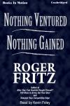 Nothing Ventured Nothing Gained, Roger Fritz