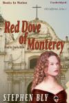 Red Dove Of Monterey, Stephen Bly