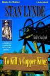 To Kill A Copper King, Stan Lynde