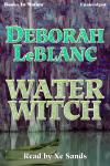 Water Witch, Deborah LeBlanc