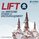 LIFT!: The Awesome Power of Encouragement, Chip Ingram