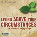 Living Above Your Circumstances: The Power of Perspective, Chip Ingram