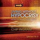Living Without Hypocrisy: How to Walk in the Light, Chip Ingram