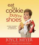 Eat the Cookie Buy the Shoes: Giving Yourself Permission to Lighten Up, Joyce Meyer