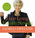 Live Long, Finish Strong: The Divine Secret to Living Healthy, Happy, and Healed, Gloria Copeland