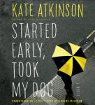 Started Early, Took My Dog: A Novel, Kate Atkinson