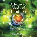 Advanced Medical Intuition: 6 Underlying Causes of Illness and Unique Healting Methods Audiobook