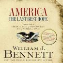 America: The Last Best Hope (Volume I): From the Age of Discovery to a World at War, William J Bennett