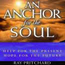An Anchor for the Soul: Help for the Present, Hope for the Future Audiobook