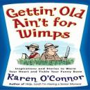 Gettin' Old Ain't For Wimps: Inspirations and Stories to Warm Your Heart and Tickle Your Funny Bone