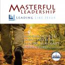 Masterful Leadership: Leading Like Jesus Audiobook