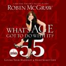 What's Age Got to Do With It?: Living Your Healthiest and Happiest Life, Robin McGraw