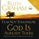 Fear Not Tomorrow, God is Already There: Trusting Him in Uncertain Times Audiobook