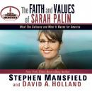 Faith and Values of Sarah Palin, David A Holland, Stephen Mansfield