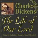 The Life of Our Lord: Written for His Children During the Years 1846 to 1849