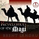 Revelation of the Magi: The Lost Tale of the Wise Men's Journey to Bethlehem Audiobook