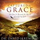 Captured by Grace: No One is Beyond the Reach of a Loving God, David Jeremiah