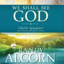 We Shall See God: Charles Spurgeon's Classic Devotional Thoughts on Heaven Audiobook