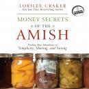 Money Secrets of the Amish: Finding True Abundance in Simplicity, Sharing, and Saving, Lorilee Craker