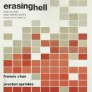Erasing Hell: What God said about eternity, and the things we made up, Preston Sprinkle, Francis Chan