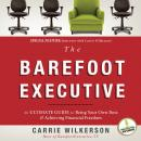 Barefoot Executive: The Ultimate Guide to Being Your Own Boss and Achieving Financial Freedom, Carrie Wilkerson