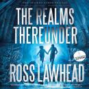 Realms Thereunder, Ross Lawhead