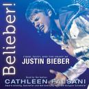 Belieber!: Fame, Faith, and the Heart of Justin Bieber, Cathleen Falsani