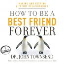 How to Be a Best Friend Forever: Making and Keeping Lifetime Relationships, John Townsend