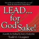 LEAD...for God's Sake!: A parable for finding the heart of leadership Audiobook