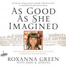 As Good As She Imagined: The Redeeming Story of the Angel of Tucson, Christina-Taylor Green, Roxanna Green, Jerry B Jenkins