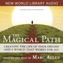 Magical Path: Creating the Life of Your Dreams and a World That Works for All, Marc Allen