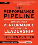 Performance Pipeline: Getting the Right Performance at Every Level of Leadership, Stephen Drotter