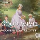 Good Wives: Little Women, Part II, Louisa May Alcott