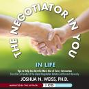 Negotiator in You: In Life: Tips to Help You Get the Most of Every Interaction, PhD Joshua N. Weiss