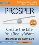 Prosper: Create the Life You Really Want, Randy Garn, Ethan Willis