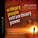 Ordinary People, Extraordinary Power: How a Strong Apostolic Culture Releases Us to Do Transformational Things in the World, John Eckhardt