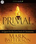 Primal: A Quest for the Lost Soul of Christianity, Mark Batterson