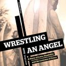 Wrestling with an Angel: A Story of Love, Disability and the Lessons of Grace Audiobook