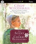 Scent of Cherry Blossoms: A Romance from the Heart of Amish Country, Cindy Woodsmall